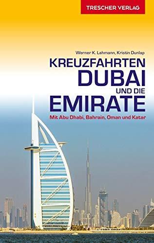 Reiseführer Kreuzfahrten Dubai und die Emirate: Auf Schiffsreise im Orient. Mit Abu Dhabi, Bahrain, Oman und Katar (Trescher-Reiseführer)