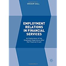 Employment Relations in Financial Services: An Exploration of the Employee Experience After the Financial Crash