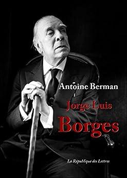 Jorge Luis Borges: Vie et Oeuvre de Jorge Luis Borges par [Berman, Antoine]