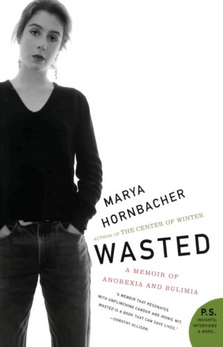 Wasted: A Memoir of Anorexia and Bulimia (P.S.)