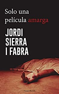 SOLO UNA PELÍCULA AMARGA par Jordi Sierra i Fabra