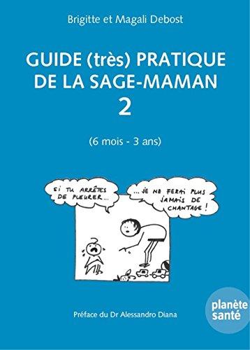 Guide (très) pratique de la sage maman 2 (6 mois - 3 ans)