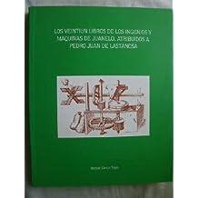 Los veintiun libros de los ingenios y maquinas de juanelo, atribuidosa Pedro Juan de lastanosa