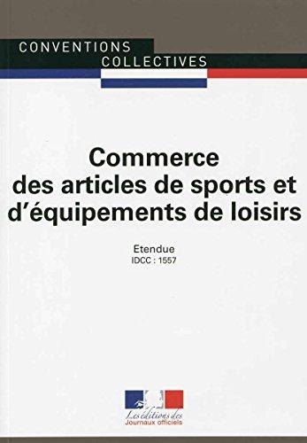 Commerce des articles de sports et d'équipements de loisirs - Convention collective nationale étendue 15ème édition - Brochure 3049 - IDCC : 1557