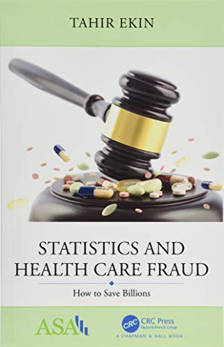 Statistics and Health Care Fraud: How to Save Billions (Asa-crc Series on Statistical Reasoning in Science and Society)