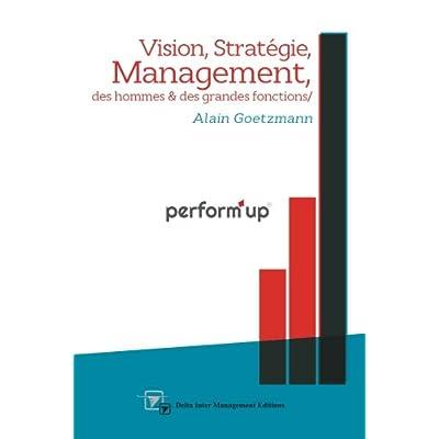 perform'up: Vision, Stratégie, Management des hommes et des grandes fonctions