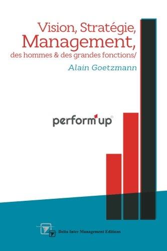 perform'up: Vision, Stratégie, Management des hommes et des grandes fonctions par Alain Goetzmann