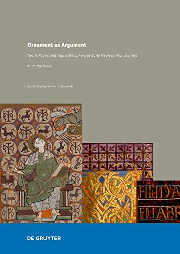 Ornament as Argument: Textile Pages and Textile Metaphors in Early Medieval Manuscripts (Zurich Studies in the History of Art, Band 22)
