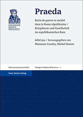 Praeda: Butin de guerre et société dans la Rome républicaine / Kriegsbeute und Gesellschaft im republikanischen Rom (Collegium Beatus Rhenanus / ... Mulhouse, Strasbourg, Band 1)