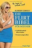Flirten lernen DIE FLIRT BIBEL für Männer - Schüchternheit überwinden, Frauen ansprechen: Dating, Frauen verführen…
