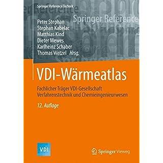 VDI-Wärmeatlas: Fachlicher Träger VDI-Gesellschaft Verfahrenstechnik und Chemieingenieurwesen (Springer Reference Technik)