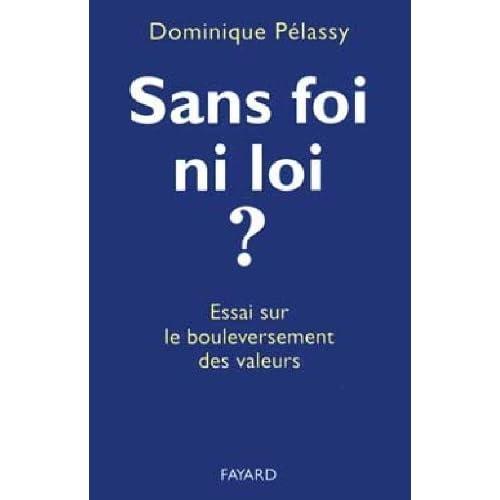 Sans foi ni loi ? : Essai sur le bouleversement des valeurs de Dominique Pelassy (8 février 1995) Broché