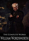 The Complete Works of William Wordsworth: The Prelude, Lyrical Ballads, Poems Written In Youth, The Excursion and More