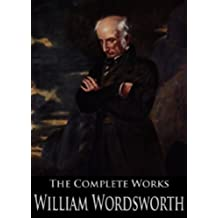The Complete Works of William Wordsworth: The Prelude, Lyrical Ballads, Poems Written In Youth, The Excursion and More (English Edition)