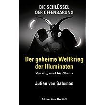 Die Schlüssel der Offenbarung: Der geheime Weltkrieg der Illuminaten: Von Gilgameš bis Obama (Alternative Realität)