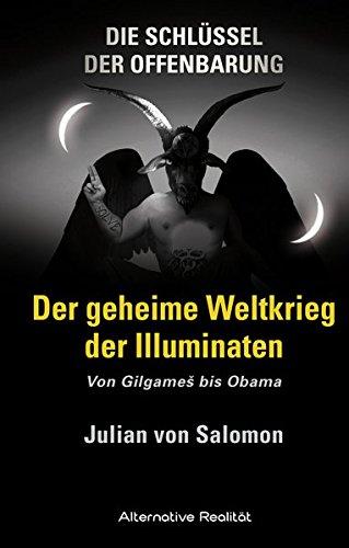 Die Schlüssel der Offenbarung: Der geheime Weltkrieg der Illuminaten: Von Gilgameš bis Obama (Alternative Realität) (Der Geheime Schlüssel)