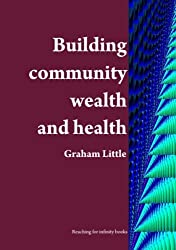 Building community wealth and health: Achieving a wealthier and fairer society (Redesigning the organization volume 6) (English Edition)