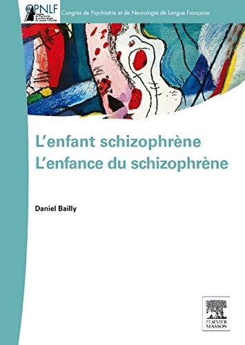 L'Enfant Schizophrène - l'Enfance du Schizophrène par Daniel Bailly