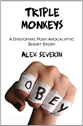Triple Monkeys : A Dystopian, Post-Apocalypse Short Story