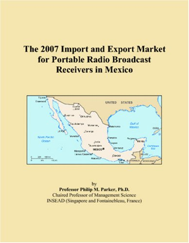 The 2007 Import and Export Market for Portable Radio Broadcast Receivers in Mexico
