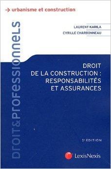 Droit de la construction : Responsabilités et assurances de Cyrille Charbonneau,Laurent Karila ( 29 septembre 2011 )