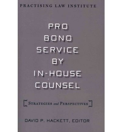 pro-bono-service-by-in-house-counsel-strategies-and-perspectives-author-david-p-hackett-mar-2011