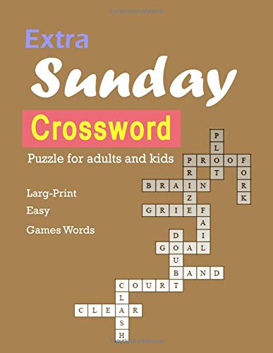 Extra Sunday Crossword Puzzle for adults and kids: Larg-Print Easy Games Words Crossword