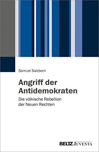 Angriff der Antidemokraten: Die völkische Rebellion der Neuen Rechten