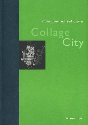 Collage City (Geschichte und Theorie der Architektur, Band 27)