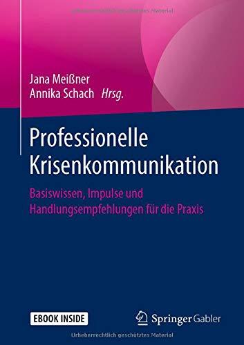 Professionelle Krisenkommunikation: Basiswissen, Impulse und Handlungsempfehlungen für die Praxis