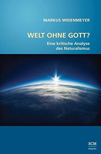 Welt ohne Gott?: Eine kritische Analyse des Naturalismus (Studium Integrale)