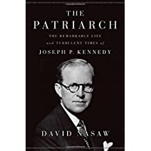 The Patriarch: The Remarkable Life and Turbulent Times of Joseph P. Kennedy by David Nasaw (2012-11-13)