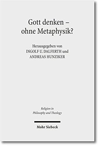 Gott denken - ohne Metaphysik?: Zu einer aktuellen Kontroverse in Theologie und Philosophie (Religion in Philosophy and Theology)