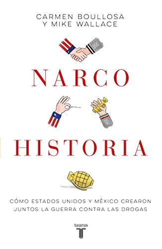 Narcohistoria. Como Mexico y Estados Unidos Crearon Juntos La Guerra Contra Las Drogas /A Narco History: How the United States and MX Jointly Created