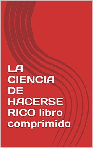LA CIENCIA DE HACERSE RICO libro comprimido por Rubén Villahermosa