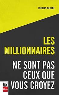 Les millionnaires ne sont pas ceux que vous croyez par Nicolas Bérubé