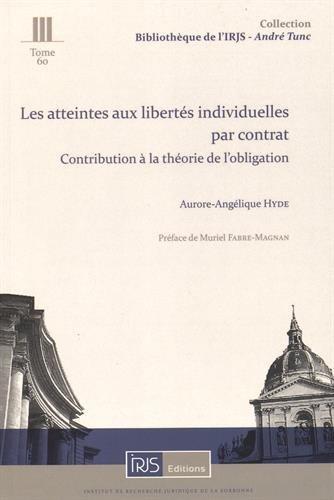 Les atteintes aux libertés individuelles par contrat - Contribution à la théorie de l'obligation