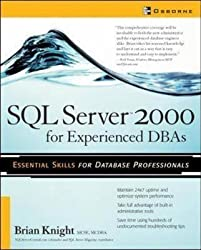 [(SQL Server 2000 for Experienced DBAs)] [By (author) Brian Knight] published on (April, 2003)