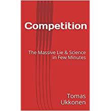 Competition: The Massive Lie & Science in Few Minutes (English Edition)
