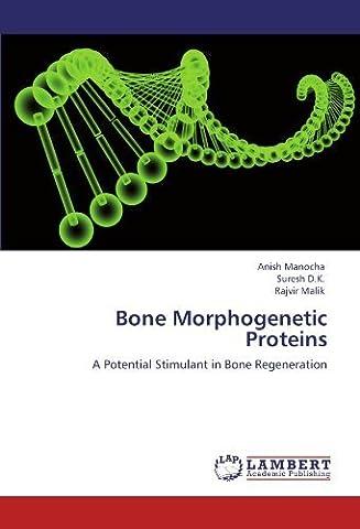 Bone Morphogenetic Proteins: A Potential Stimulant in Bone Regeneration by Anish Manocha (2012-05-31)