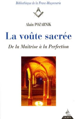 La Voûte sacrée : De la maîtrise à la perfection par Alain Pozarnik