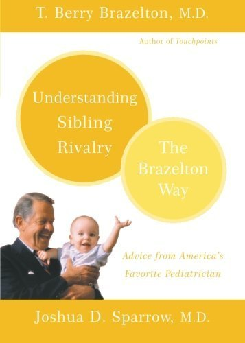 Understanding Sibling Rivalry - The Brazelton Way by Brazelton, T. Berry, Sparrow, Joshua D. (2005) Paperback
