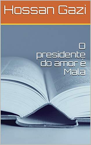 O presidente do amor é Mala (Galician Edition) por Hossan  Gazi