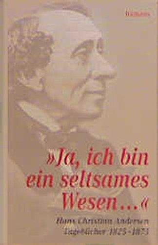 »Ja, ich bin ein seltsames Wesen.«. Tagebücher 1825-1875