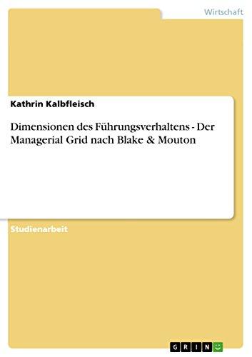 Dimensionen des Führungsverhaltens - Der Managerial Grid nach Blake & Mouton