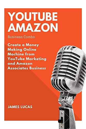 YouTube Amazon Business Combo: Create a Money Making Online Machine from YouTube Marketing and Amazon Associates Business (English Edition)