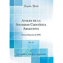 Anales de la Sociedad Científica Argentina, Vol. 31: Primer Semestre de 1891 (Classic Reprint)