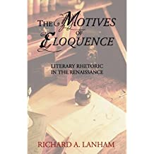[(The Motives of Eloquence: Literary Rhetoric in the Renaissance)] [Author: Richard A. Lanham] published on (March, 2004)