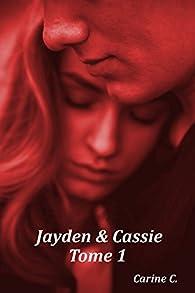Jayden et Cassie, tome 1 par Carine C.