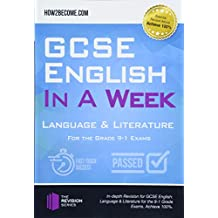 GCSE English in a Week Language & Literature For The Grade 9-1 Exams: In-depth Revision for GCSE English: Language & Literature for the 9-1 Grade Exams. Achieve 100%. (Revision Series)
